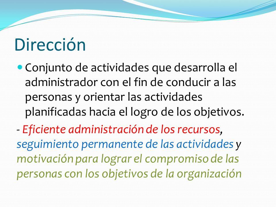 Dirección Conjunto de actividades que desarrolla el administrador con el fin de conducir a las personas y orientar las actividades planificadas hacia