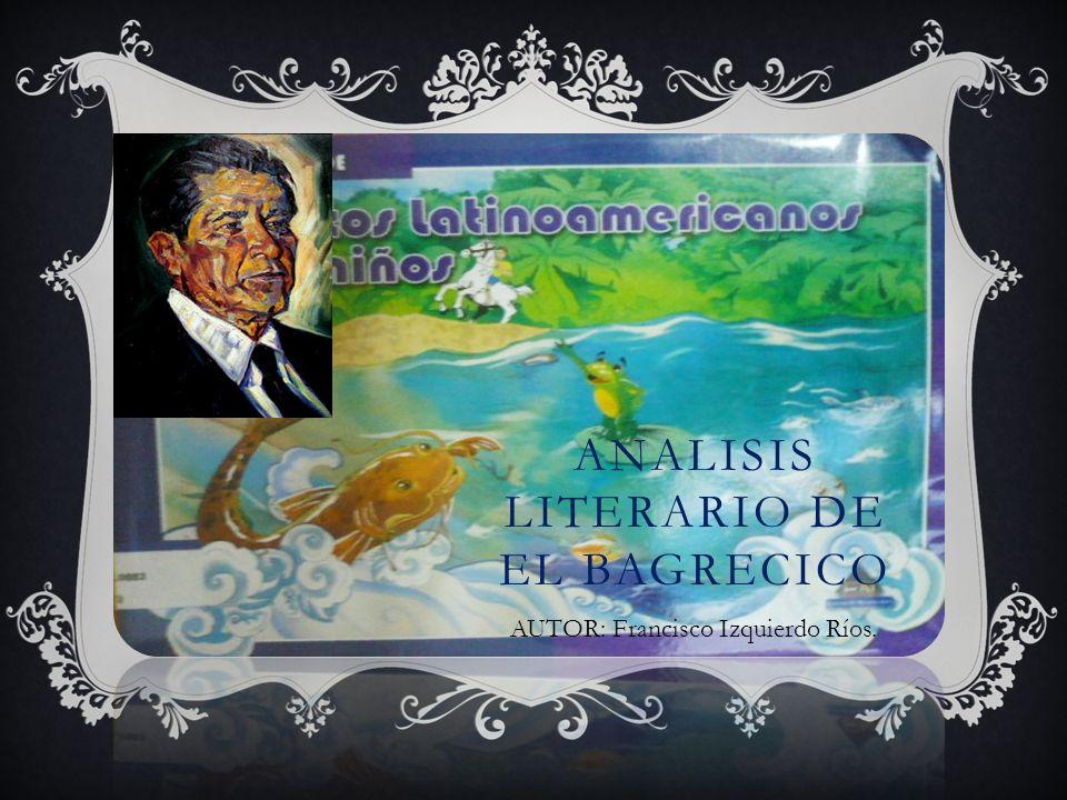 D D EL BAGRECITO I.- ELEMENTOS DE LA OBRA: AUTOR: Francisco Izquierdo Ríos.