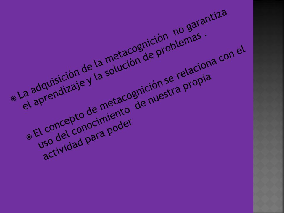 La adquisición de la metacognición no garantiza el aprendizaje y la solución de problemas. El concepto de metacognición se relaciona con el uso del co
