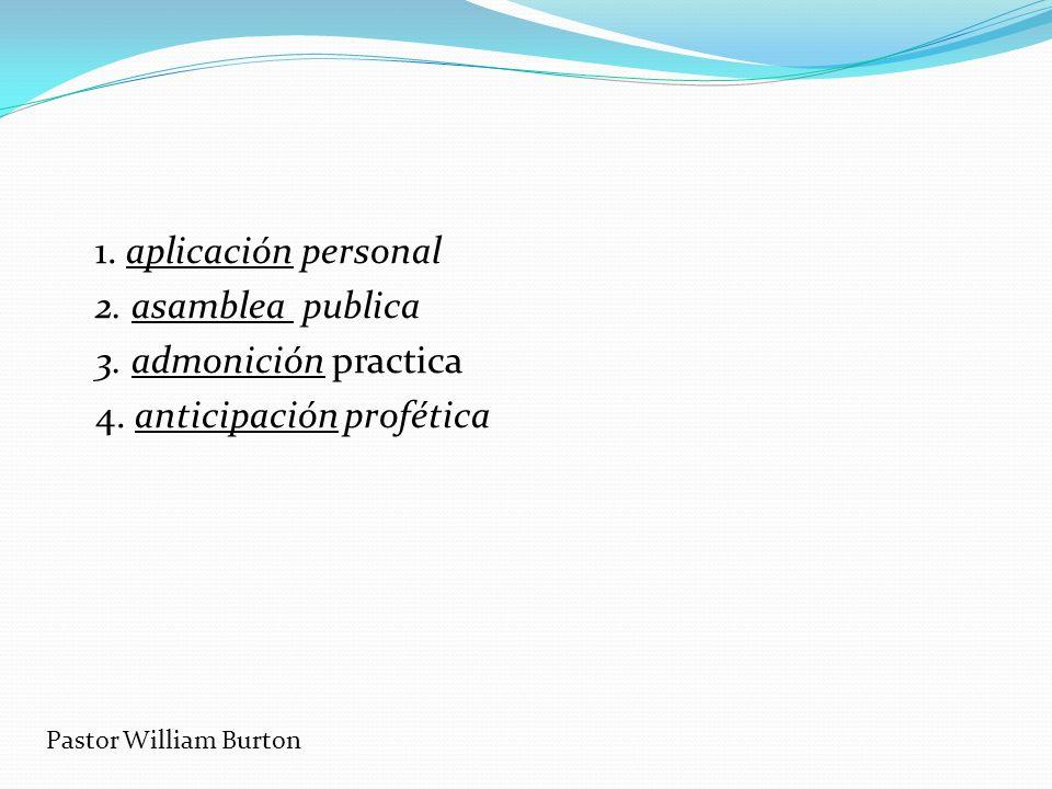 1. aplicación personal 2. asamblea publica 3. admonición practica 4. anticipación profética Pastor William Burton