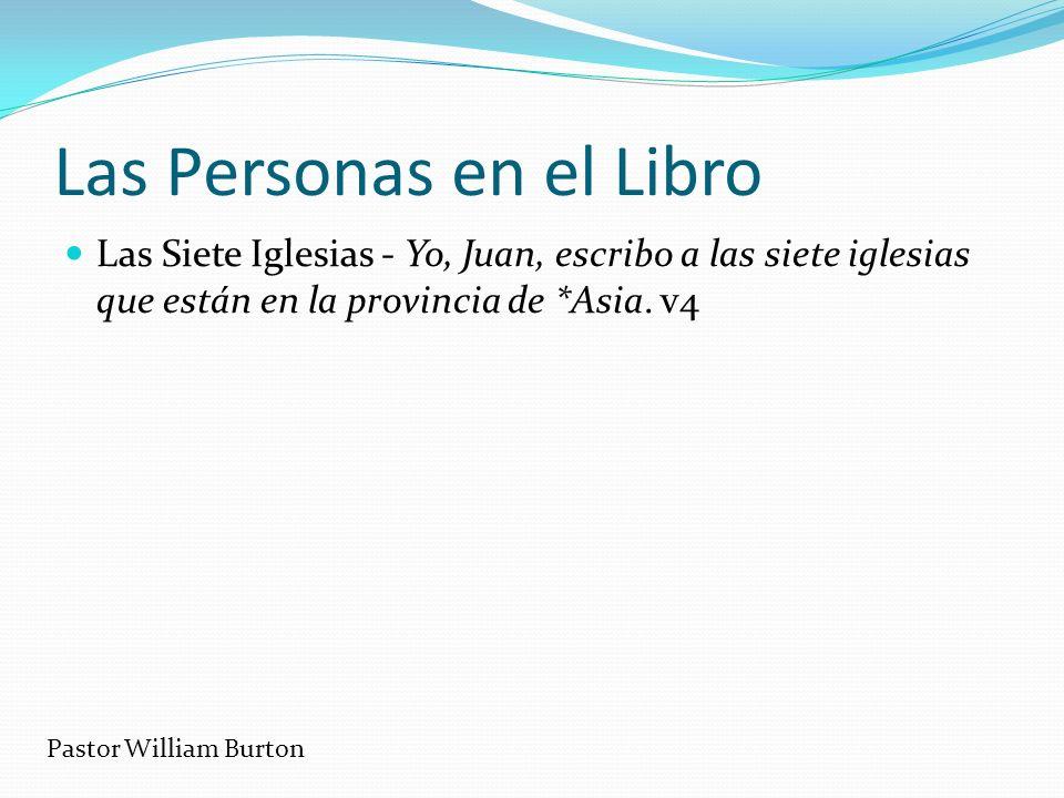Las Personas en el Libro Las Siete Iglesias - Yo, Juan, escribo a las siete iglesias que están en la provincia de *Asia. v4 Pastor William Burton
