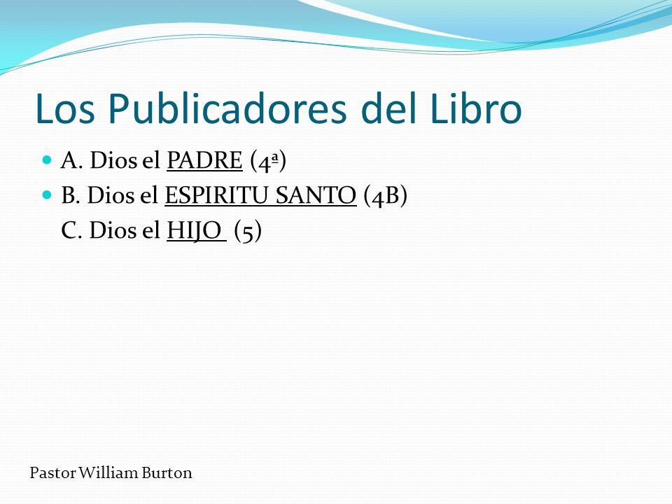 Los Publicadores del Libro A. Dios el PADRE (4ª) B. Dios el ESPIRITU SANTO (4B) C. Dios el HIJO (5) Pastor William Burton