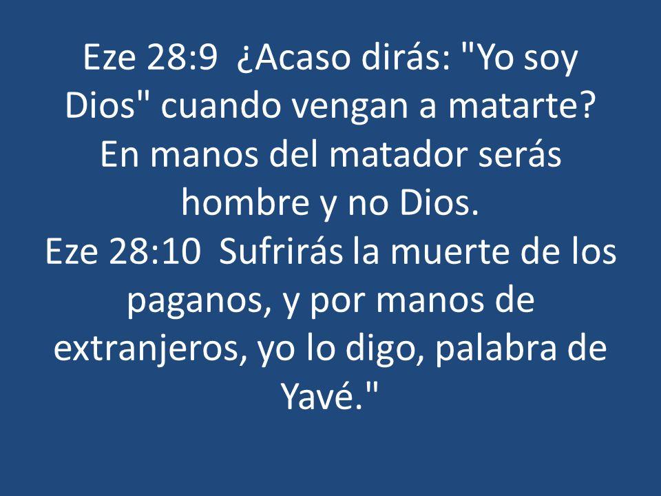 Eze 28:9 ¿Acaso dirás: