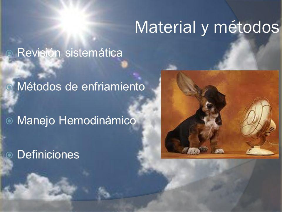 Material y métodos Revisión sistemática Métodos de enfriamiento Manejo Hemodinámico Definiciones