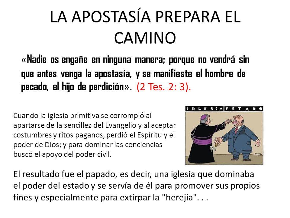 LA APOSTASÍA PREPARA EL CAMINO « Nadie os engañe en ninguna manera; porque no vendrá sin que antes venga la apostasía, y se manifieste el hombre de pe