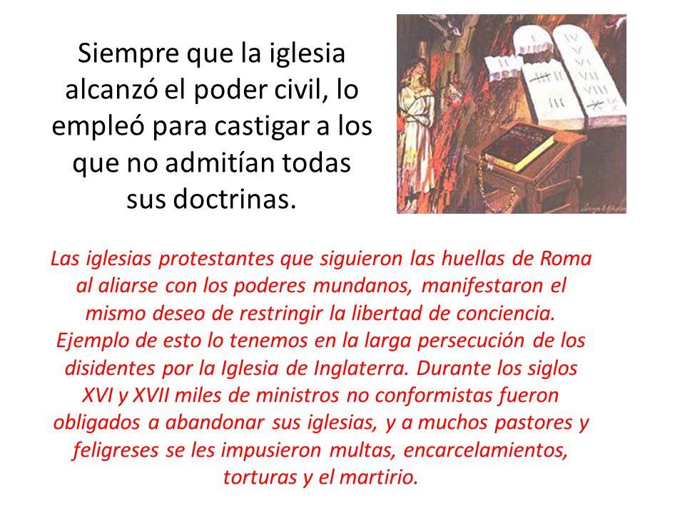 Siempre que la iglesia alcanzó el poder civil, lo empleó para castigar a los que no admitían todas sus doctrinas. Las iglesias protestantes que siguie