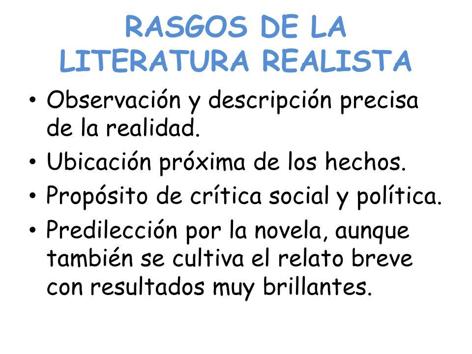 RASGOS DE LA LITERATURA REALISTA Observación y descripción precisa de la realidad.