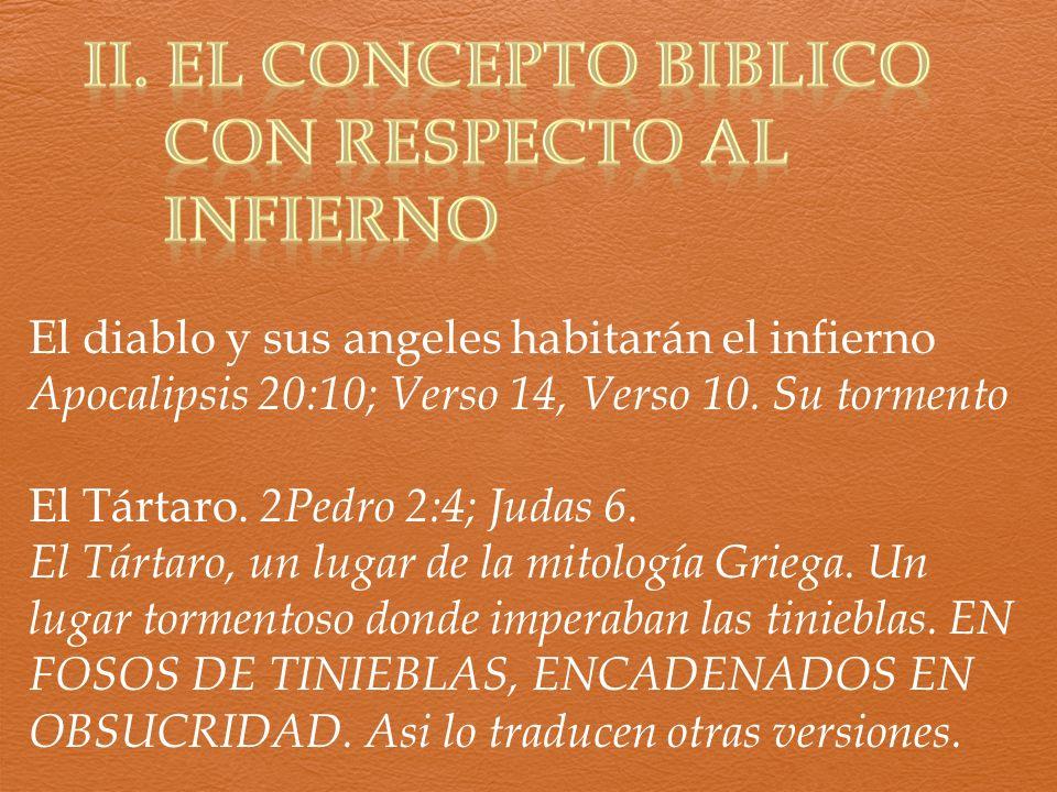 El diablo y sus angeles habitarán el infierno Apocalipsis 20:10; Verso 14, Verso 10. Su tormento El Tártaro. 2Pedro 2:4; Judas 6. El Tártaro, un lugar