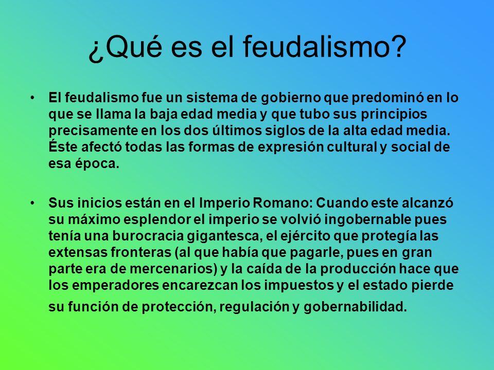 ¿Qué es el feudalismo? El feudalismo fue un sistema de gobierno que predominó en lo que se llama la baja edad media y que tubo sus principios precisam