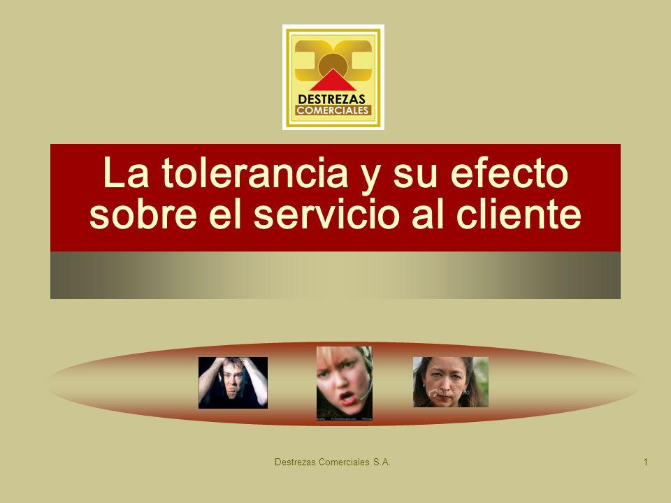 Destrezas Comerciales S.A.1 La tolerancia y su efecto sobre el servicio al cliente