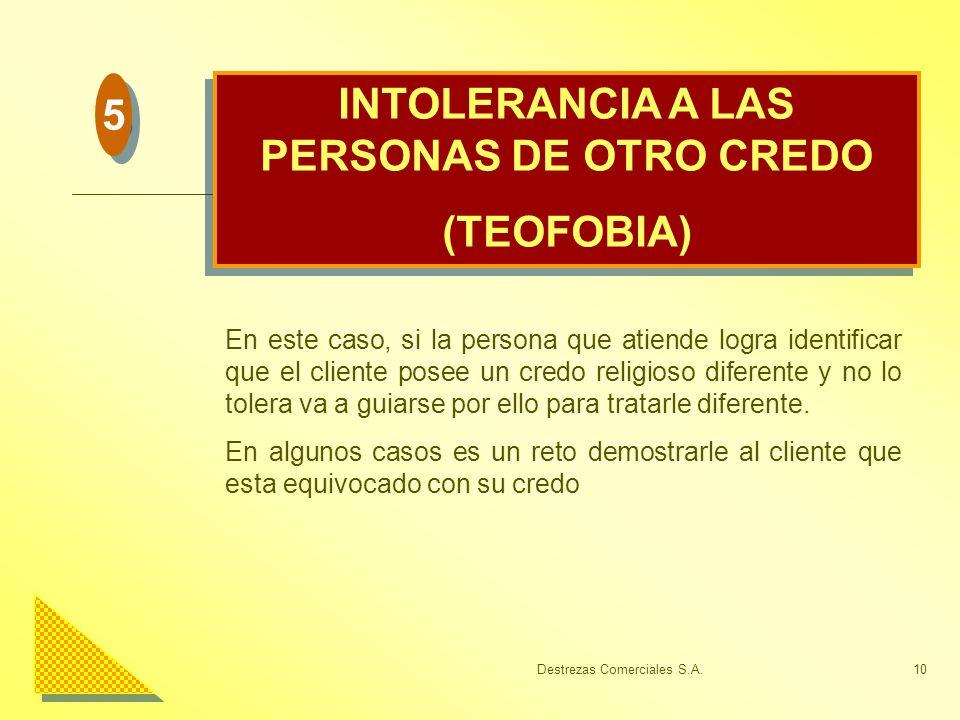 Destrezas Comerciales S.A.10 INTOLERANCIA A LAS PERSONAS DE OTRO CREDO (TEOFOBIA) INTOLERANCIA A LAS PERSONAS DE OTRO CREDO (TEOFOBIA) En este caso, s
