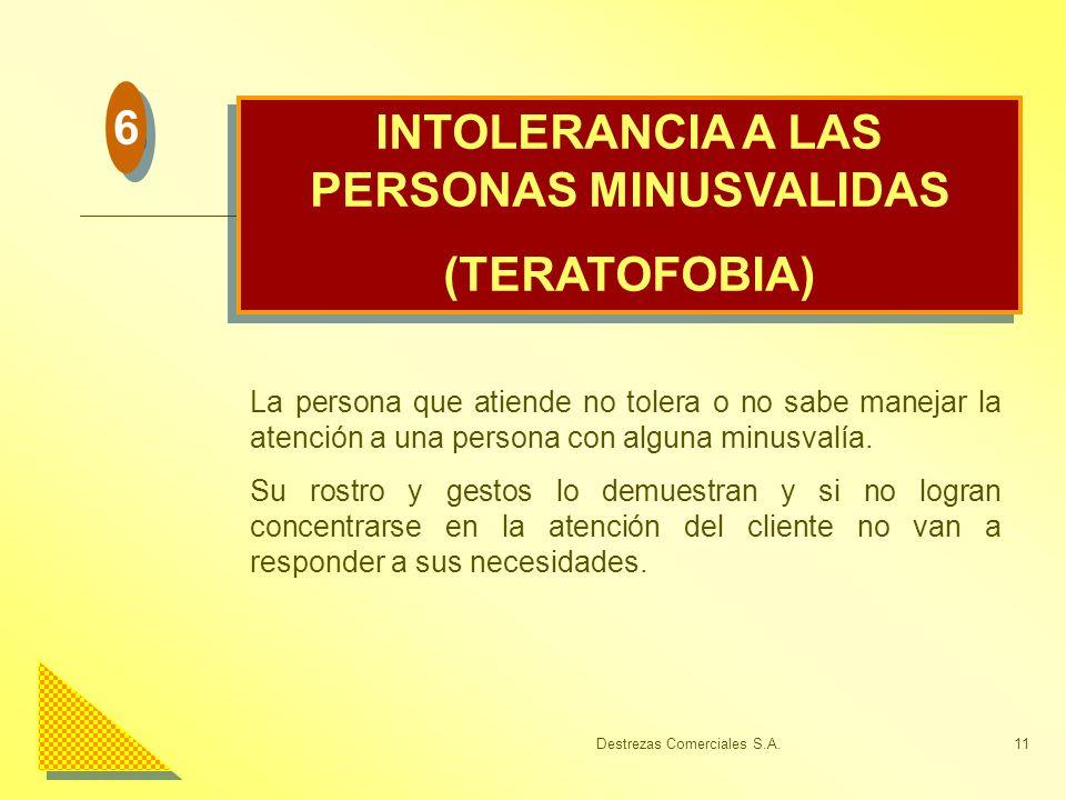Destrezas Comerciales S.A.11 INTOLERANCIA A LAS PERSONAS MINUSVALIDAS (TERATOFOBIA) INTOLERANCIA A LAS PERSONAS MINUSVALIDAS (TERATOFOBIA) La persona