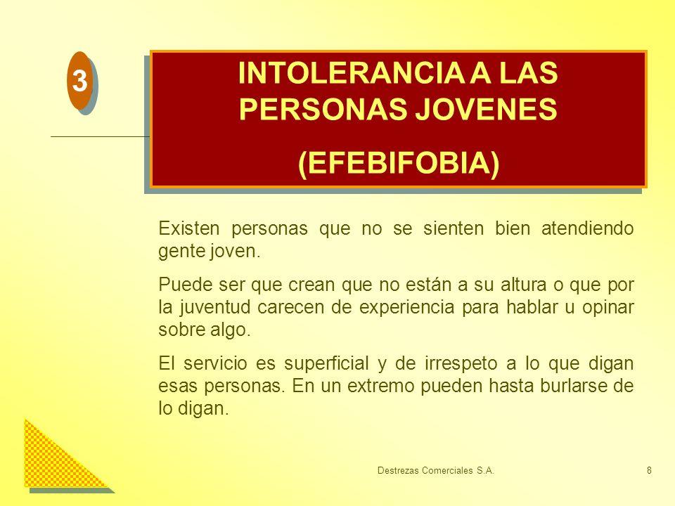 Destrezas Comerciales S.A.8 INTOLERANCIA A LAS PERSONAS JOVENES (EFEBIFOBIA) INTOLERANCIA A LAS PERSONAS JOVENES (EFEBIFOBIA) Existen personas que no