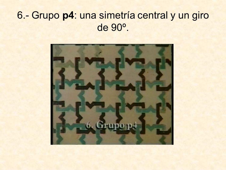 6.- Grupo p4: una simetría central y un giro de 90º.