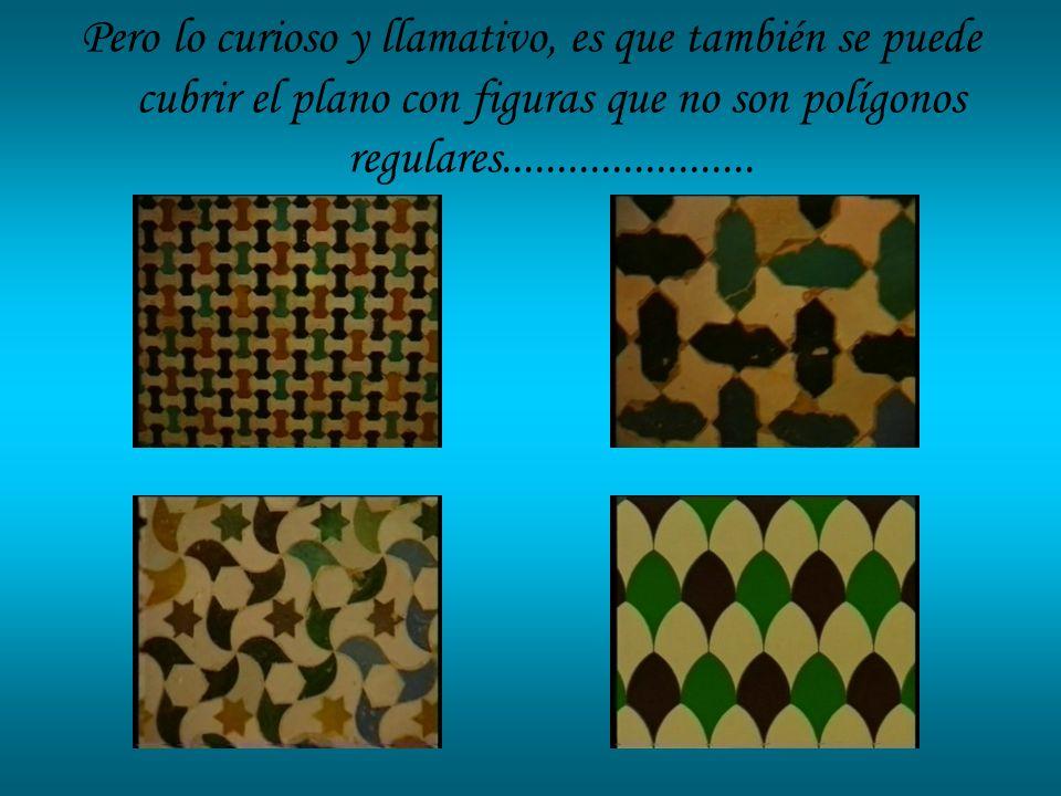 Pero lo curioso y llamativo, es que también se puede cubrir el plano con figuras que no son polígonos regulares.......................