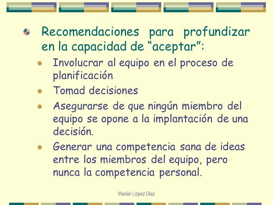 Marián López Díaz Recomendaciones para profundizar en la capacidad de aceptar: Involucrar al equipo en el proceso de planificación Tomad decisiones As