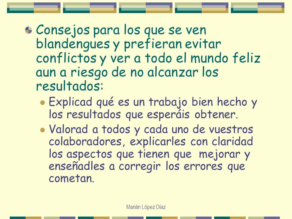 Marián López Díaz Consejos para los que se ven blandengues y prefieran evitar conflictos y ver a todo el mundo feliz aun a riesgo de no alcanzar los r