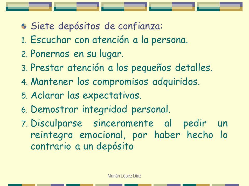 Marián López Díaz Siete depósitos de confianza: 1. Escuchar con atención a la persona. 2. Ponernos en su lugar. 3. Prestar atención a los pequeños det