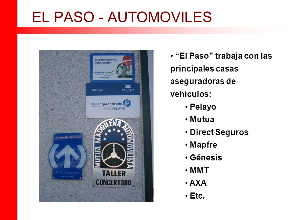 El Paso trabaja con las principales casas aseguradoras de vehículos: Pelayo Mutua Direct Seguros Mapfre Génesis MMT AXA Etc.