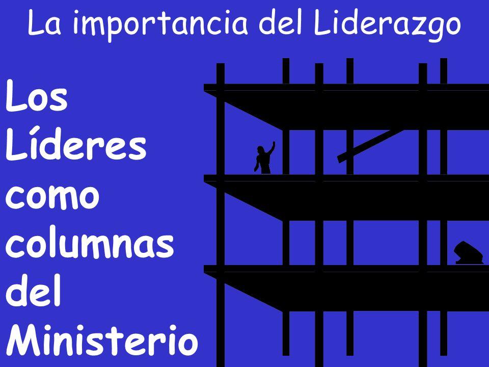 La importancia del Liderazgo Los Líderes como cauces del Ministerio