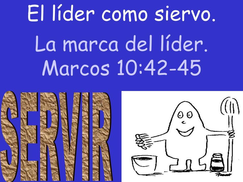 El líder como siervo. La marca del líder. Marcos 10:42-45