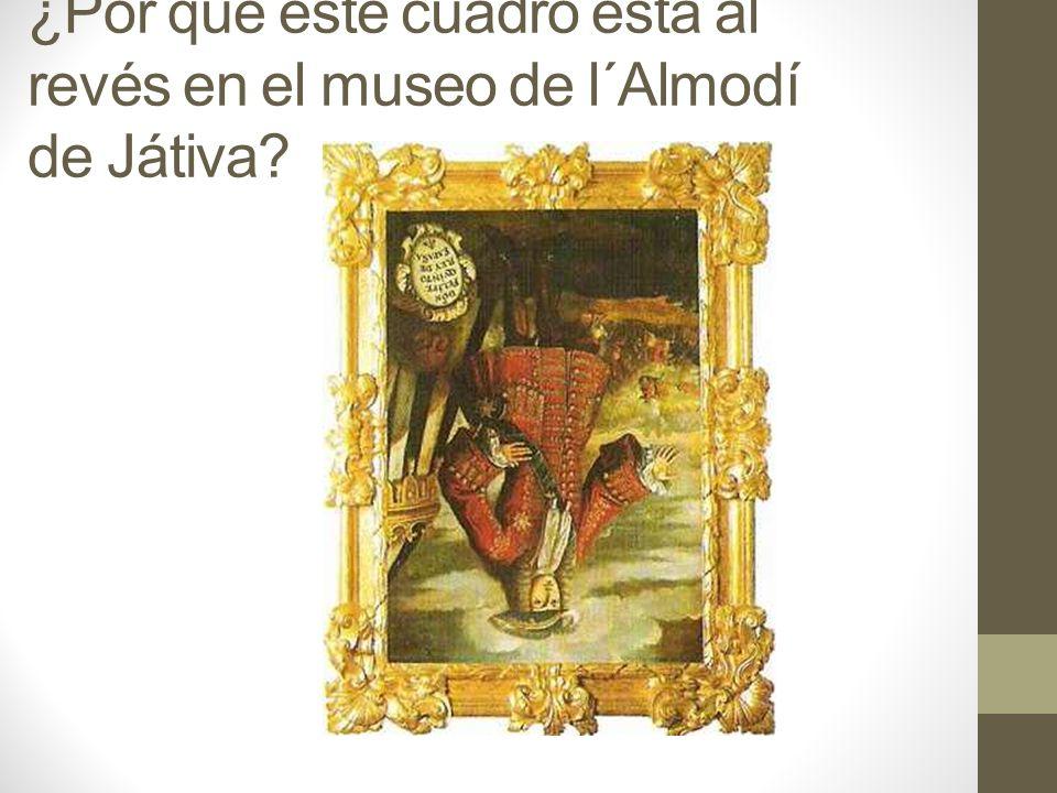 ¿Por qué este cuadro está al revés en el museo de l´Almodí de Játiva?
