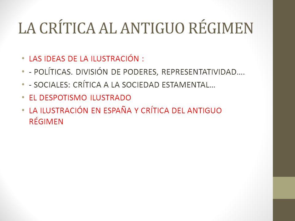 LA CRÍTICA AL ANTIGUO RÉGIMEN LAS IDEAS DE LA ILUSTRACIÓN : - POLÍTICAS.