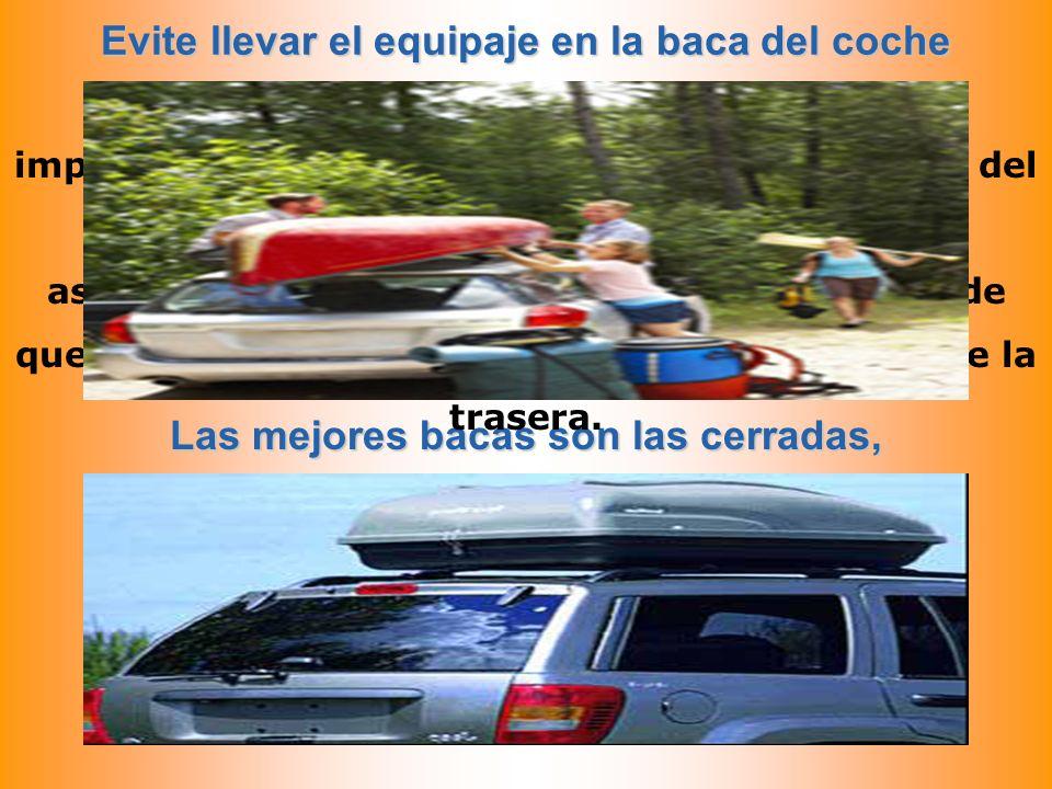 Evite llevar el equipaje en la baca del coche Las mejores bacas son las cerradas, Cuando sea imprescindible utilizar la baca, impida que los bultos so