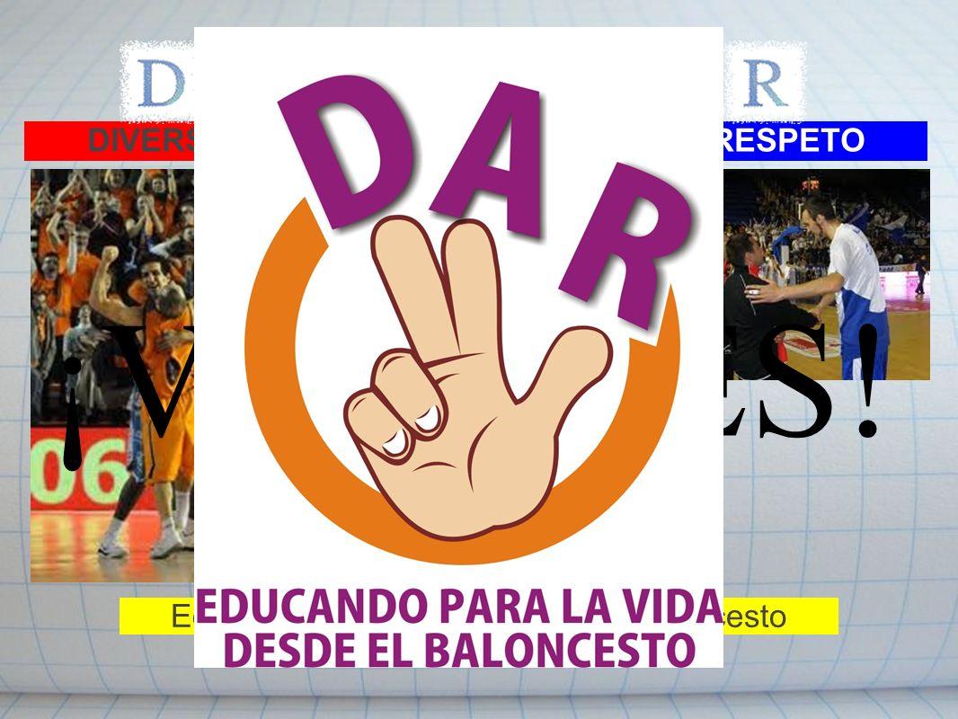 Educando para la vida desde el baloncesto DIVERSIÓNAMISTADRESPETO ¡VALORES!