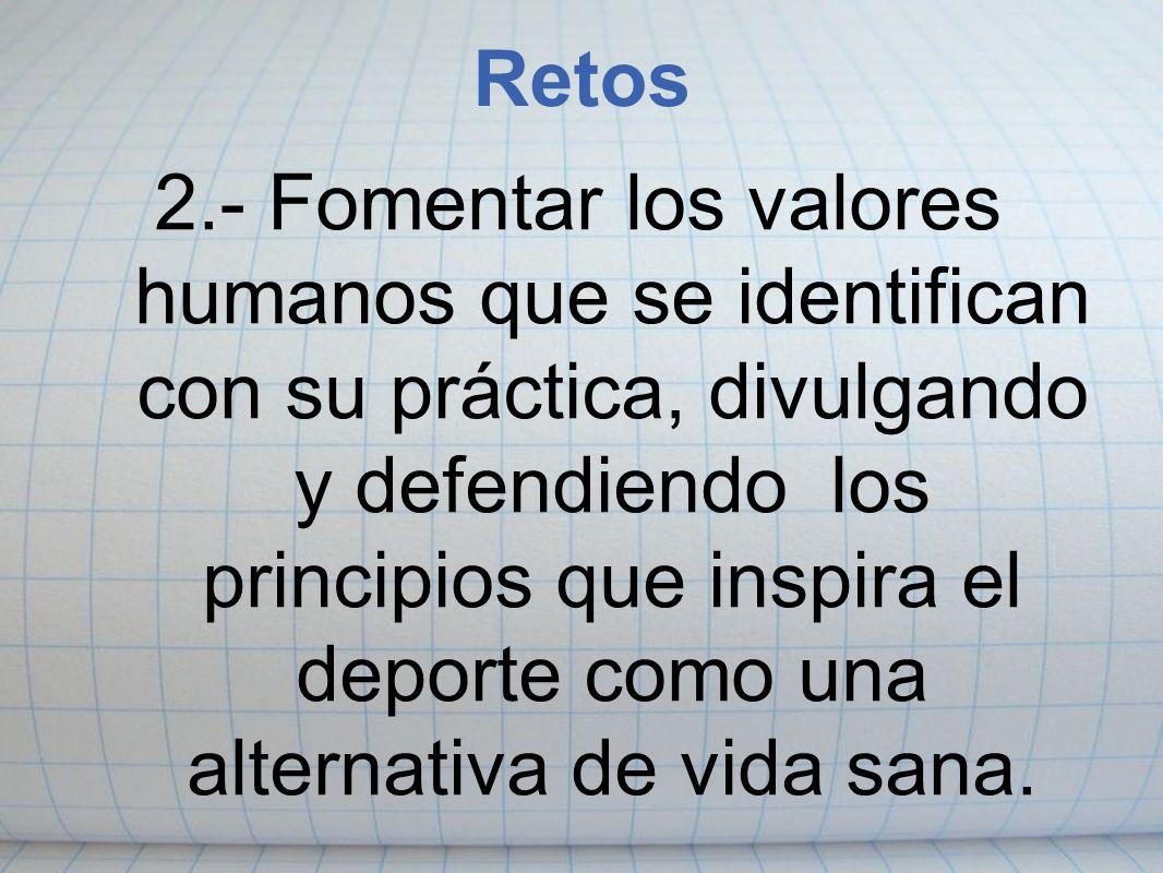 2.- Fomentar los valores humanos que se identifican con su práctica, divulgando y defendiendo los principios que inspira el deporte como una alternati