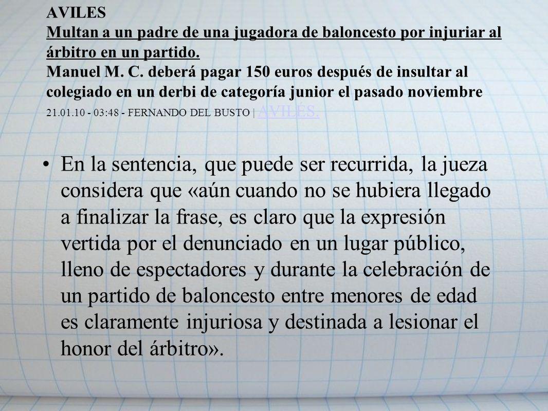 AVILES Multan a un padre de una jugadora de baloncesto por injuriar al árbitro en un partido. Manuel M. C. deberá pagar 150 euros después de insultar