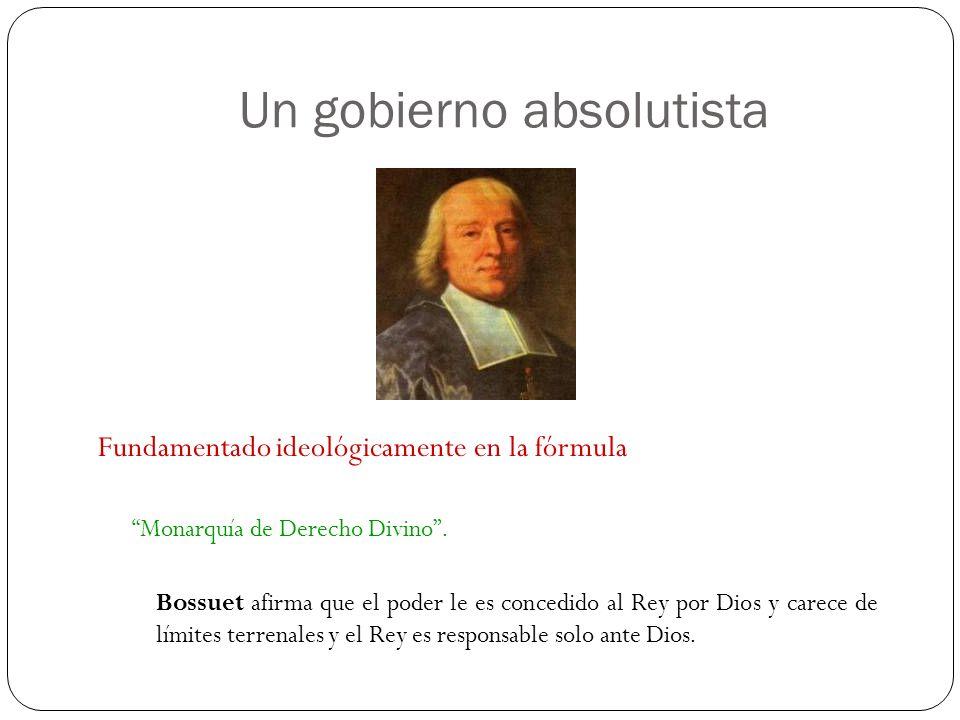 Fundamentado ideológicamente en la fórmula Monarquía de Derecho Divino. Bossuet afirma que el poder le es concedido al Rey por Dios y carece de límite