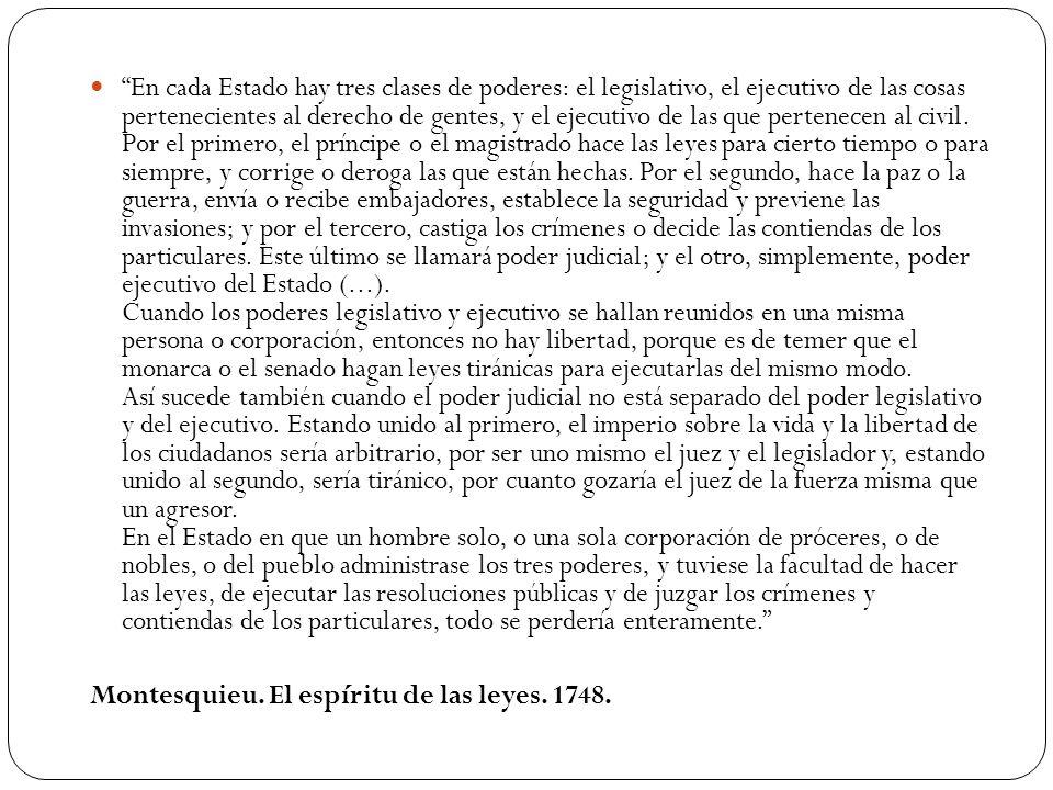 En cada Estado hay tres clases de poderes: el legislativo, el ejecutivo de las cosas pertenecientes al derecho de gentes, y el ejecutivo de las que pe