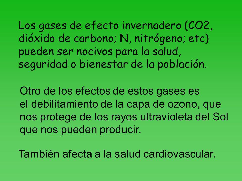 Los gases de efecto invernadero (CO2, dióxido de carbono; N, nitrógeno; etc) pueden ser nocivos para la salud, seguridad o bienestar de la población.
