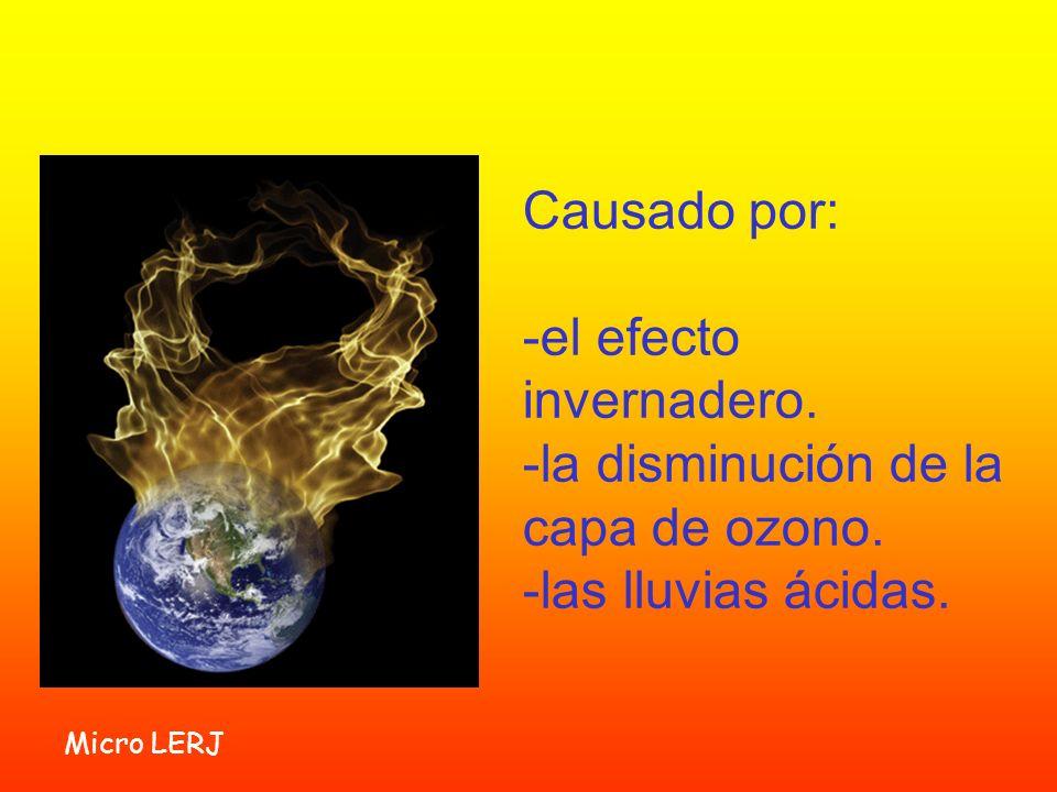 Micro LERJ Causado por: -el efecto invernadero. -la disminución de la capa de ozono. -las lluvias ácidas.