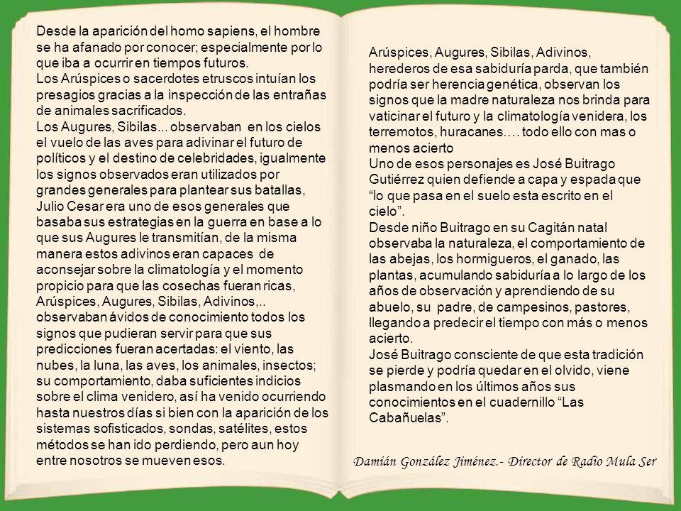 Damián González Jiménez.- Director de Radio Mula Ser Desde la aparición del homo sapiens, el hombre se ha afanado por conocer; especialmente por lo que iba a ocurrir en tiempos futuros.