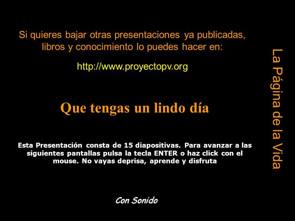 La Página de la Vida Si quieres bajar otras presentaciones ya publicadas, libros y conocimiento lo puedes hacer en: http://www.proyectopv.org Que teng