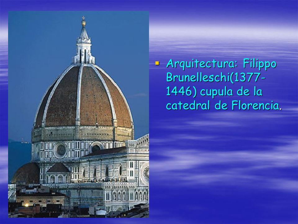 Arquitectura: Filippo Brunelleschi(1377- 1446) cupula de la catedral de Florencia. Arquitectura: Filippo Brunelleschi(1377- 1446) cupula de la catedra