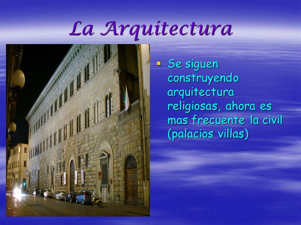 La Arquitectura Se siguen construyendo arquitectura religiosas, ahora es mas frecuente la civil (palacios villas) Se siguen construyendo arquitectura