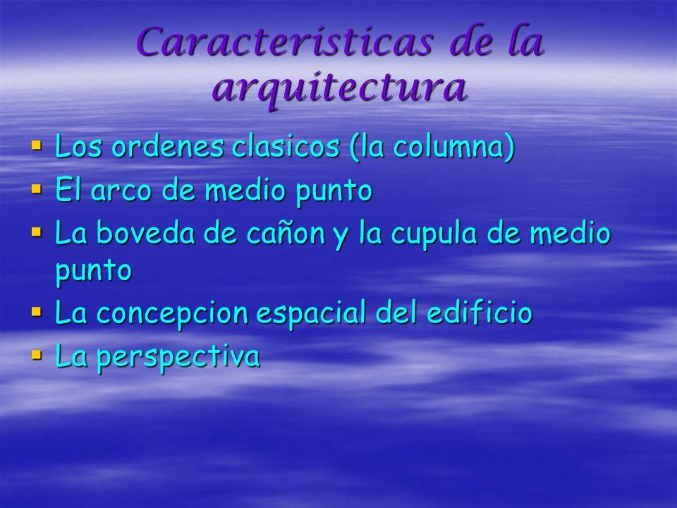 Caracteristicas de la arquitectura Los ordenes clasicos (la columna) Los ordenes clasicos (la columna) El arco de medio punto El arco de medio punto L