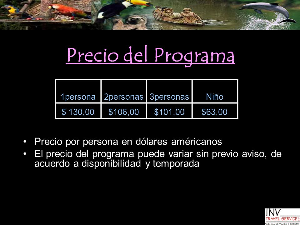 Precio del Programa Precio por persona en dólares américanos El precio del programa puede variar sin previo aviso, de acuerdo a disponibilidad y tempo