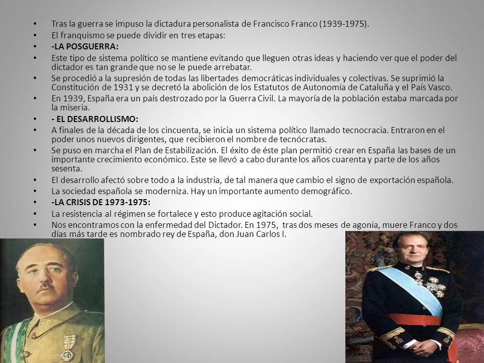 Tras la guerra se impuso la dictadura personalista de Francisco Franco (1939-1975). El franquismo se puede dividir en tres etapas: -LA POSGUERRA: Este