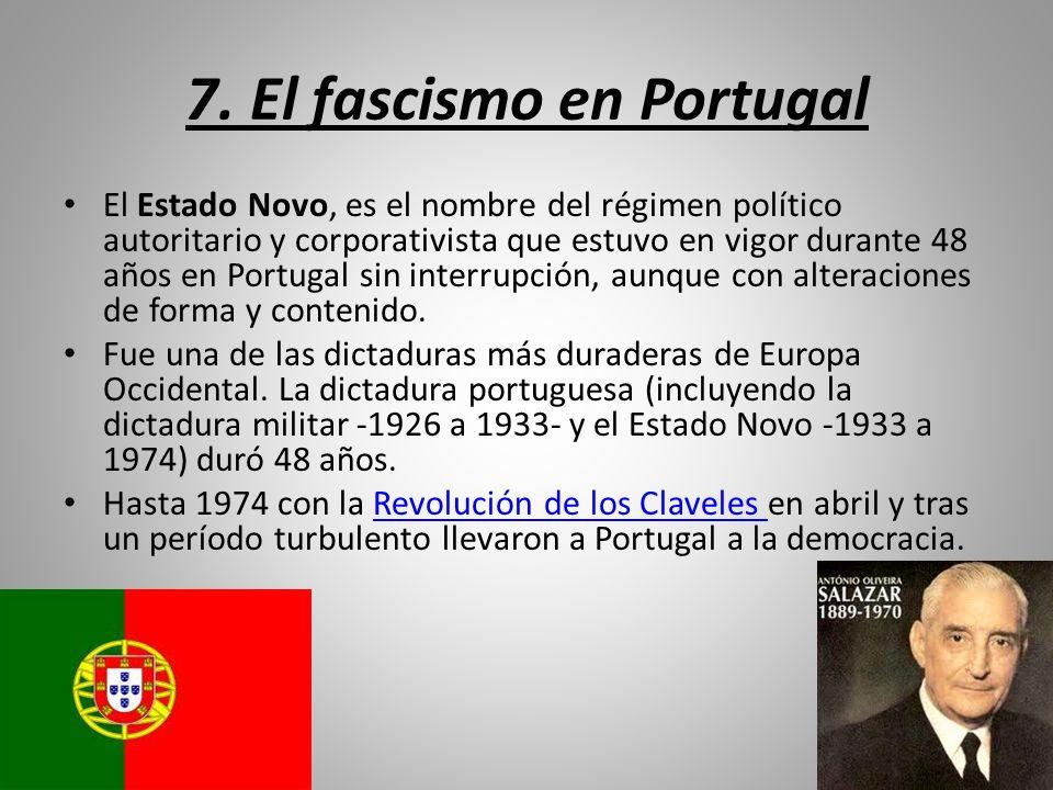 7. El fascismo en Portugal El Estado Novo, es el nombre del régimen político autoritario y corporativista que estuvo en vigor durante 48 años en Portu