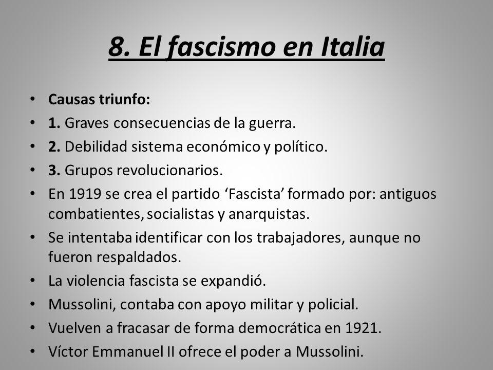 8. El fascismo en Italia Causas triunfo: 1. Graves consecuencias de la guerra. 2. Debilidad sistema económico y político. 3. Grupos revolucionarios. E