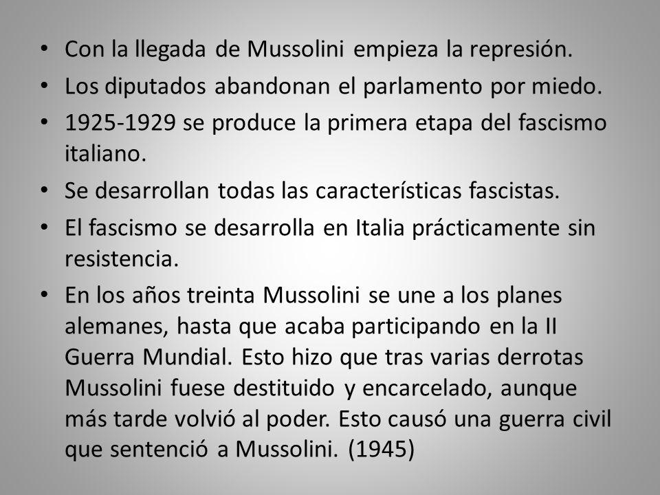 Con la llegada de Mussolini empieza la represión. Los diputados abandonan el parlamento por miedo. 1925-1929 se produce la primera etapa del fascismo