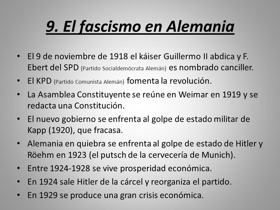 9. El fascismo en Alemania El 9 de noviembre de 1918 el káiser Guillermo II abdica y F. Ebert del SPD (Partido Socialdemócrata Alemán) es nombrado can