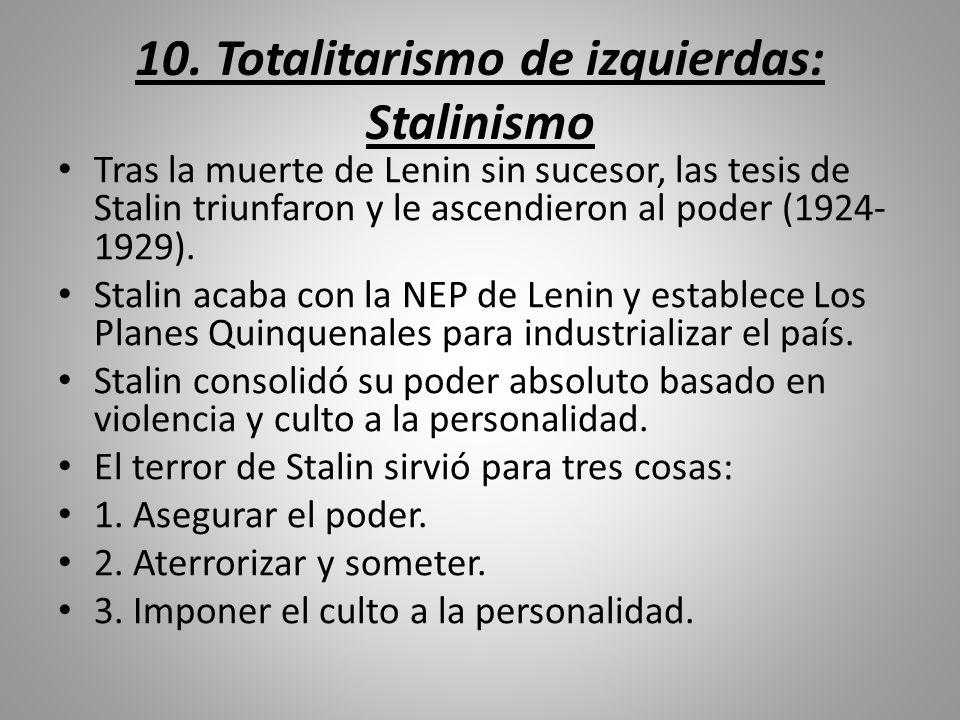 10. Totalitarismo de izquierdas: Stalinismo Tras la muerte de Lenin sin sucesor, las tesis de Stalin triunfaron y le ascendieron al poder (1924- 1929)
