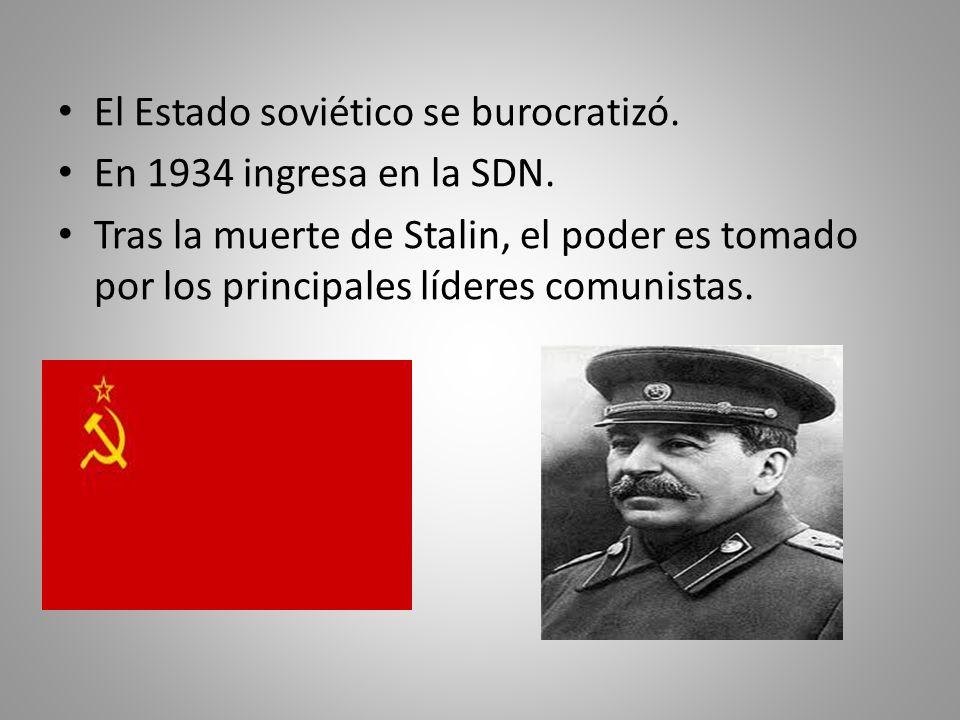 El Estado soviético se burocratizó. En 1934 ingresa en la SDN. Tras la muerte de Stalin, el poder es tomado por los principales líderes comunistas.