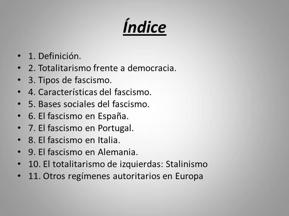 Índice 1. Definición. 2. Totalitarismo frente a democracia. 3. Tipos de fascismo. 4. Características del fascismo. 5. Bases sociales del fascismo. 6.