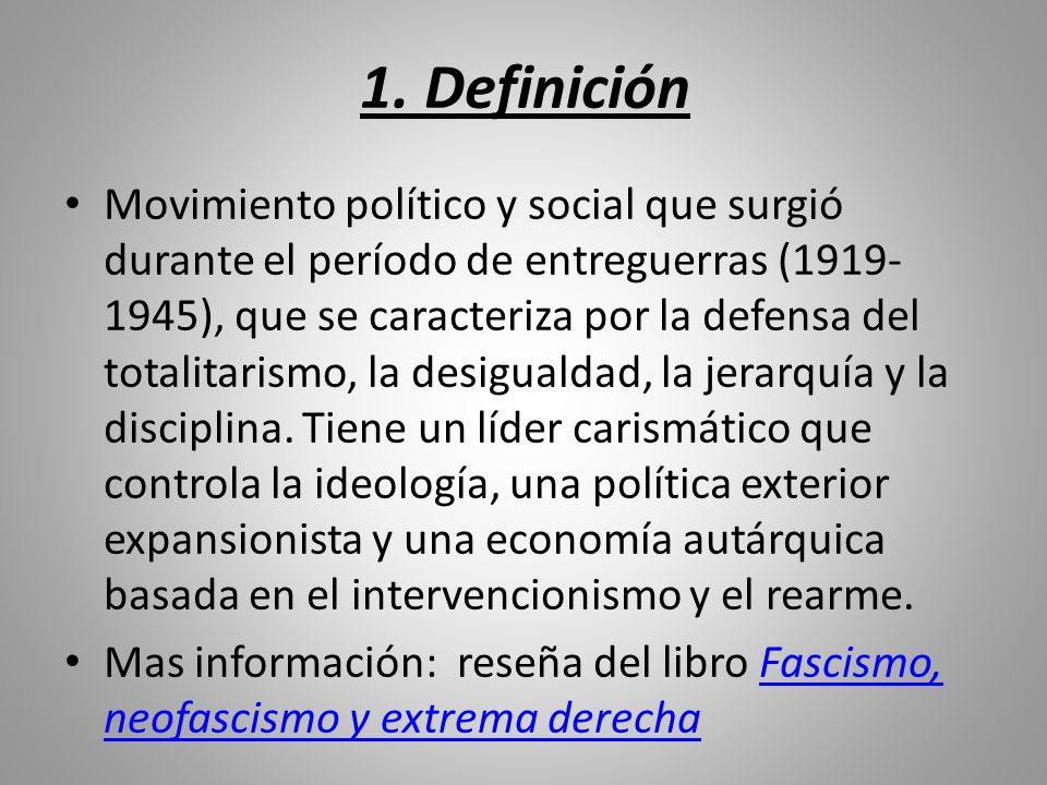 1. Definición Movimiento político y social que surgió durante el período de entreguerras (1919- 1945), que se caracteriza por la defensa del totalitar